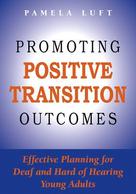 Promoting Positive Transition Outcomes: Effective Planning for Deaf and Hard of Hearing Young Adults