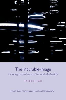 The Incurable~Image: Curating Post~Mexican Fi