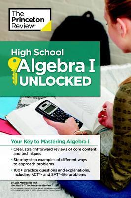 The Princeton Review High School Algebra I Unlocked