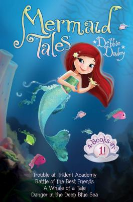 Mermaid Tales 4-books-in-1!: Trouble at Trident Academy / Battle of the Best Friends / a Whale of a Tale / Danger in the Deep Bl