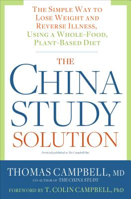 The China Study Solution: The Simple Way to L