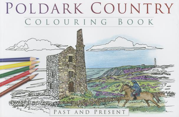 Poldark Country Colouring Book: Past and Pres