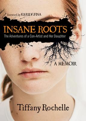 Insane Roots: The Adventures of a Con~Artist