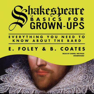 Shakespeare Basics for Grown-Ups: Everything You Need to Know About the Bard: Library Edition