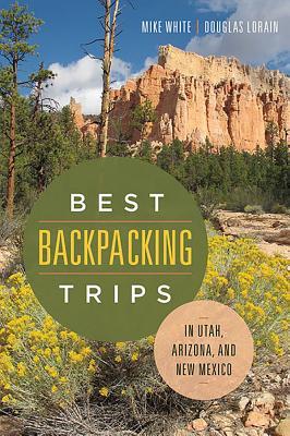 Best Backpacking Trips in Utah Arizona and Ne