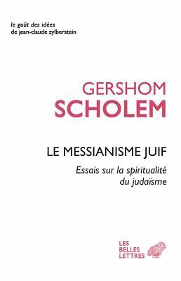 Le Messianisme Juif: Essais sur la spiritualite du judaisme
