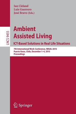 Ambient Assisted Living. Ict-based Solutions in Real Life Situations: 7th International Work-conference, Iwaal 2015, Puerto Vara