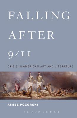 Falling After 9 11: Crisis in American Art an