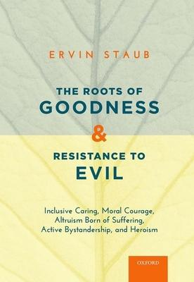 The Roots of Goodness and Resistance to Evil: