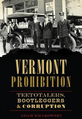Vermont Prohibition: Teetotalers Bootleggers