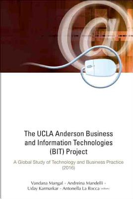 The UCLA Anderson Business and Information Technologies Project: A Global Study of Technology and Business Practice 2016