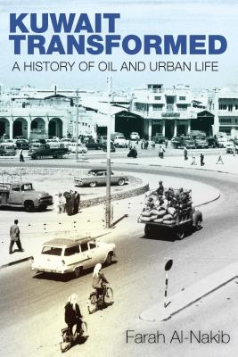 Kuwait Transformed: A History of Oil and Urba