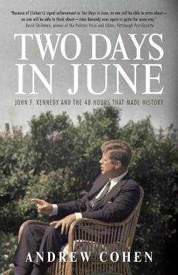 Two Days in June: John F. Kennedy and the 48 Hours That Made History
