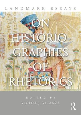 Landmark Essays on Historiographies of Rhetor