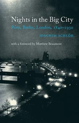 Nights in the Big City: Paris, Berlin, London 1840-1930