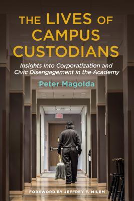 The Lives of Campus Custodians: Insights into Corporatization and Civic Disengagement in the Academy