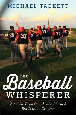 The Baseball Whisperer: A Small~Town Coach Wh