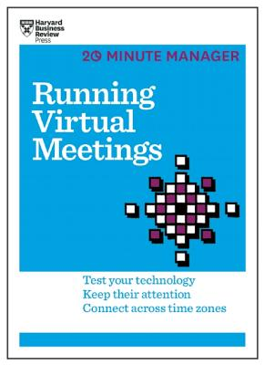 Running Virtual Meetings: Test Your Technology, Keep Their Attention, Connect Across Time Zones