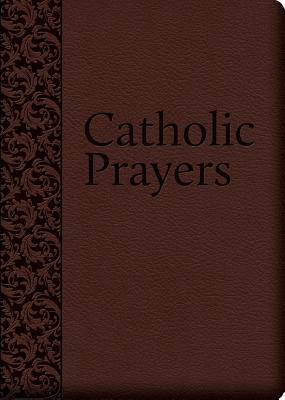 Catholic Prayers: Compiled from Traditional Sources