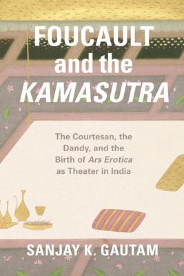 Foucault and the Kamasutra: The Courtesan the