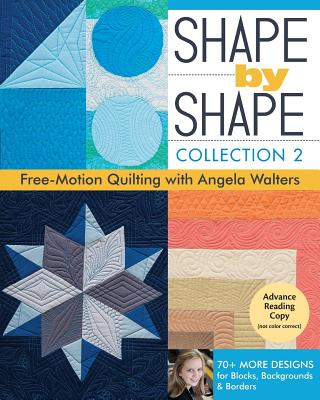 Shape by Shape Collection: Free-Motion Quilting with Angela Walters: 70+ More Designs for Blocks, Backgrounds & Borders