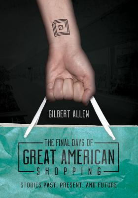 The Final Days of Great American Shopping: Stories Past, Present, and Future