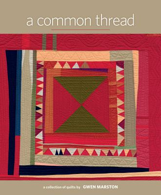 A Common Thread: A Collection of Quilts