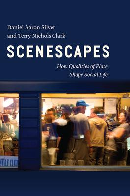 Scenescapes: How Qualities of Place Shape Social Life