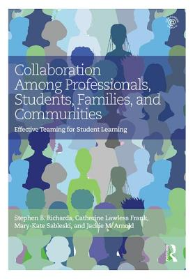 Collaboration Among Professionals, Students, Families, and Communities: Effective Teaming for Student Learning
