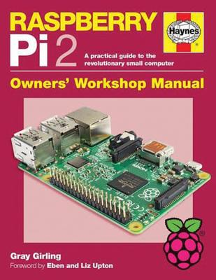 Raspberry Pi 2 Manual: A practical guide to the revolutionary small computer: Owner's Workshop Manual