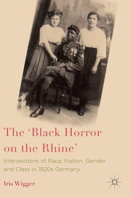 The 'Black Horror on the Rhine': Intersections of Race, Nation, Gender and Class in 1920s Germany