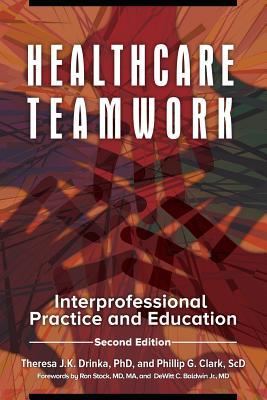 Healthcare Teamwork: Interprofessional Practice and Education