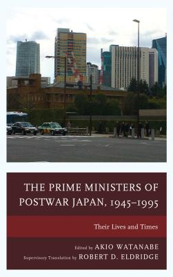 The Prime Ministers of Postwar Japan 1945-1995: Their Lives and Times