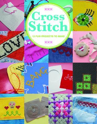 Cross Stitch: 12 Fun Projects to Make