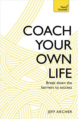 Teach Yourself Coach Your Own Life: Break Down the Barriers to Success