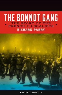 The Bonnot Gang: The Story of the French Illegalists