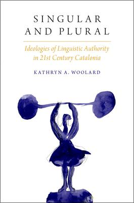 Singular and Plural: Ideologies of Linguistic Authority in 21st Century Catalonia