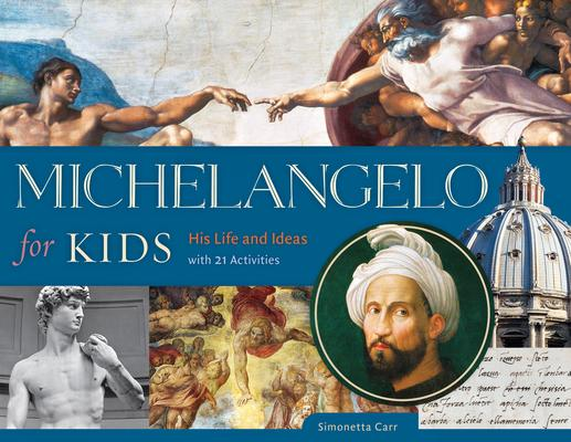 Michelangelo for Kids: His Life and Ideas Wit