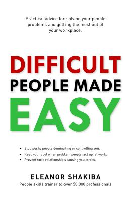 Difficult People Made Easy: Your Guide to Solving People Problems at Work