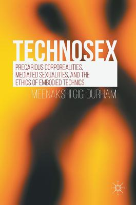 Technosex: Precarious Corporealities Mediated