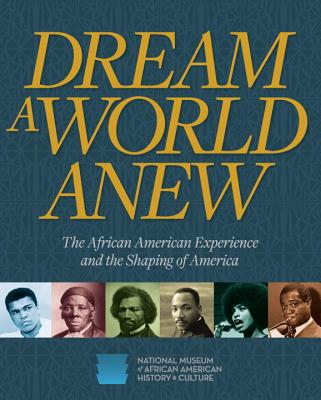 Dream a World Anew: The African American Experience and the Shaping of America