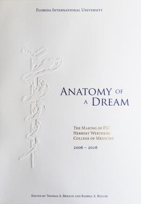 Anatomy of a Dream: The Making of FIU Herbert Wertheim College of Medicine, 2006-2016