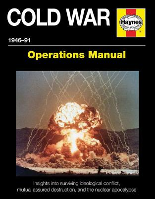 Cold War 1946-1991: Insights into Surviving Ideological Conflict, Mutual Assured Destruction, and the Nuclear Apocalypse