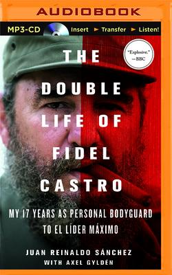 The Double Life of Fidel Castro: My 17 Years