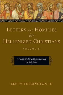 Letters and Homilies for Hellenized Christians: A Socio-Rhetorical Commentary on 1-2 Peter