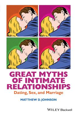 Great Myths of Intimate Relationships: Dating, Sex, and Marriage