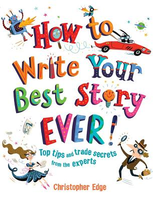 How to Write Your Best Story Ever^!: Top Tips