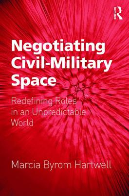 Negotiating Civil-Military Space: Redefining Roles in an Unpredictable World