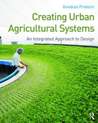 Creating Urban Agricultural Systems: An Integrated Approach to Design