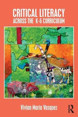 Critical Literacy Across the K~6 Curriculum